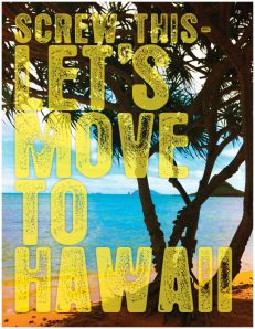 Move to Hawaii Print