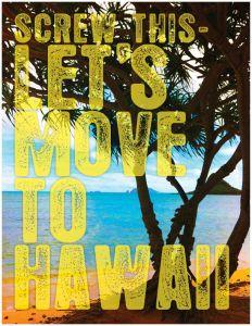 Move to Hawaii Print